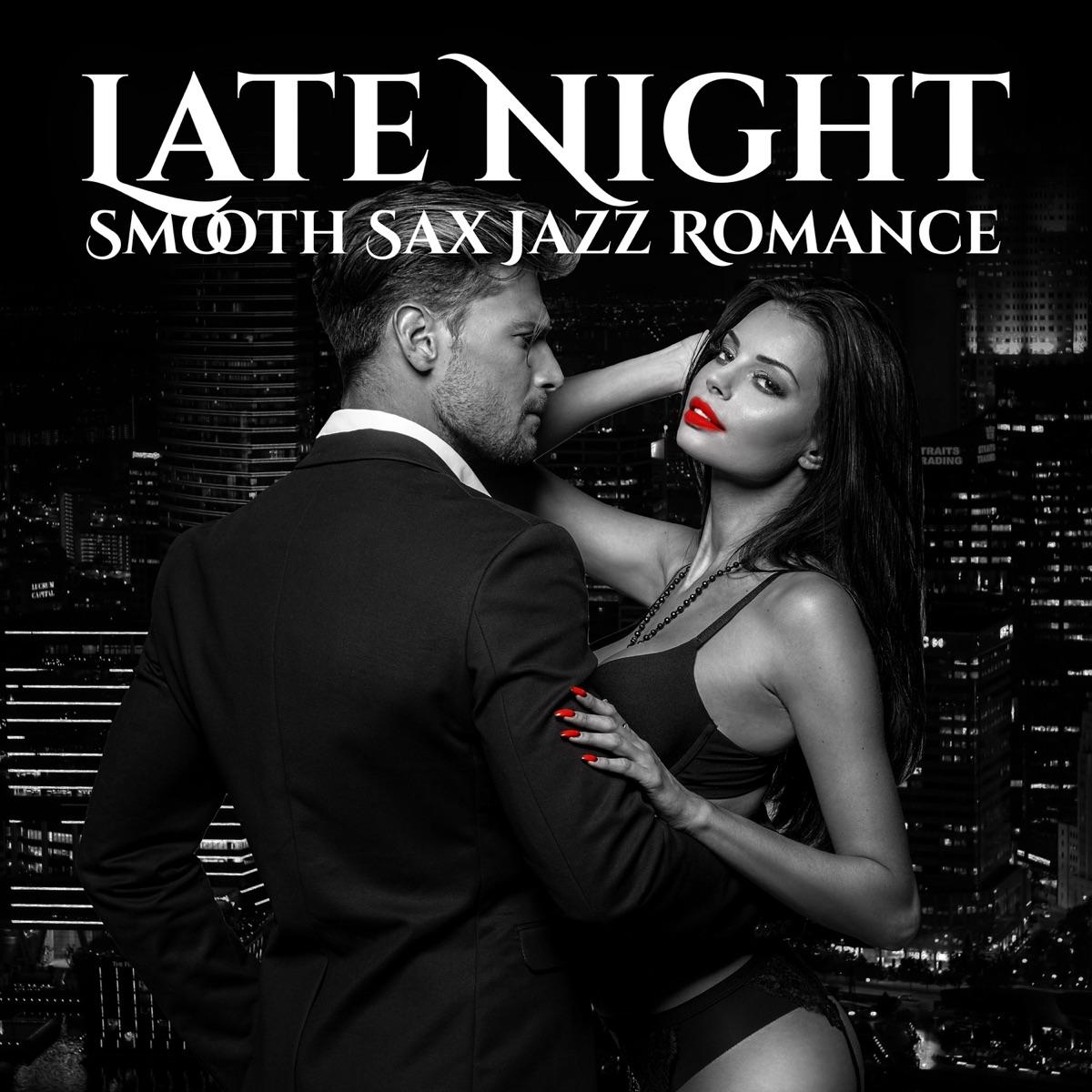 Late Night Smooth Sax Jazz Romance: Sexy Chill Jazz Lounge Music