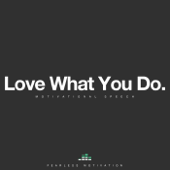 Love What You Do (Motivational Speech)