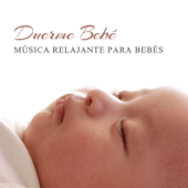 Duerme Bebé - Música Relajante para Bebés, Música para Dormir, Nanas para Bebés, Sueño del Bebé