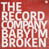 Baby I'm Broken - Single, The Record Company