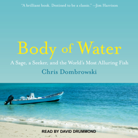Body of Water: A Sage, a Seeker, and the World's Most Alluring Fish (Unabridged) audiobook