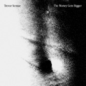 Trevor Sensor - The Money Gets Bigger