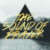 The Sound of Prayer - Brandon Holt