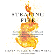 Download Stealing Fire: How Silicon Valley, the Navy SEALs, and Maverick Scientists Are Revolutionizing the Way We Live and Work (Unabridged) Audio Book