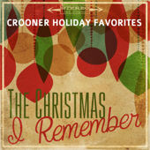 The Christmas I Remember: Crooner Holiday Favorites - EP