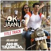 Ok Jaanu (Remix By DJ Akhil Talreja) - Single