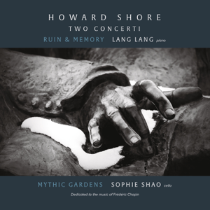 Lang Lang & Sophie Shao - Howard Shore: Two Concerti