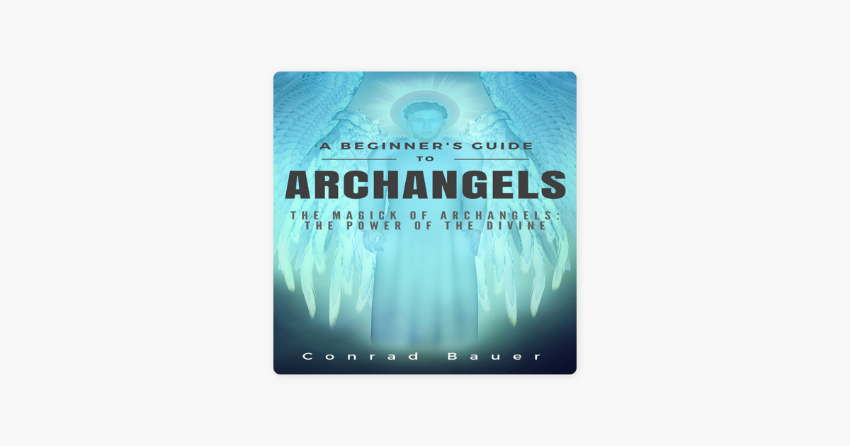 A Beginner's Guide to Archangels: The Magick of Archangels (Unabridged)