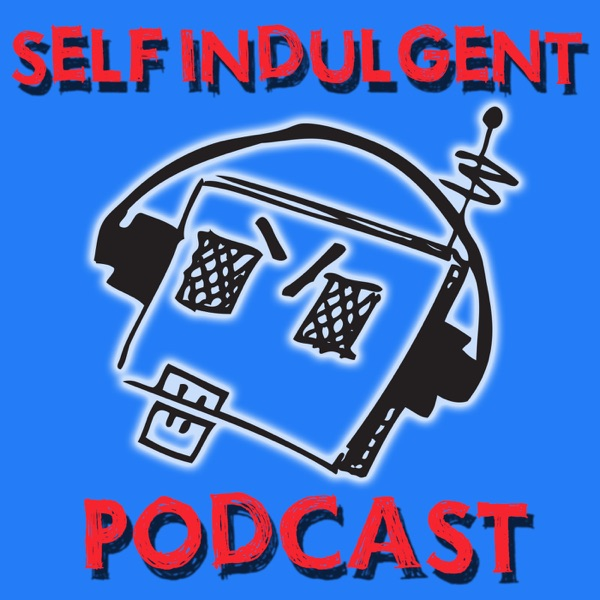 Self Indulgent Podcast