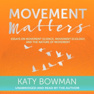 Movement Matters: Essays on Movement Science, Movement Ecology, and the Nature of Movement (Unabridged) - Katy Bowman audiobook, mp3