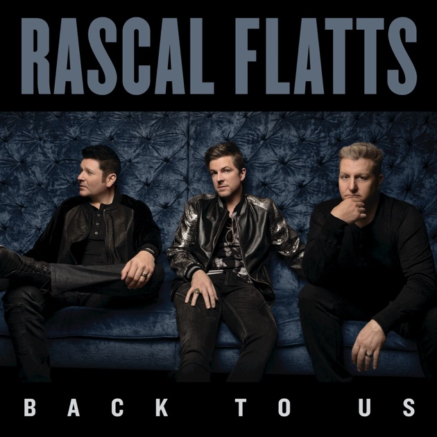 Back To Us by Rascal Flatts on Apple Music
