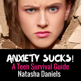 Anxiety Sucks!: A Teen Survival Guide, Volume 1 (Unabridged) audiobook