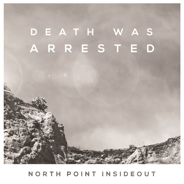 North Point Insideout - Death Was Arrested