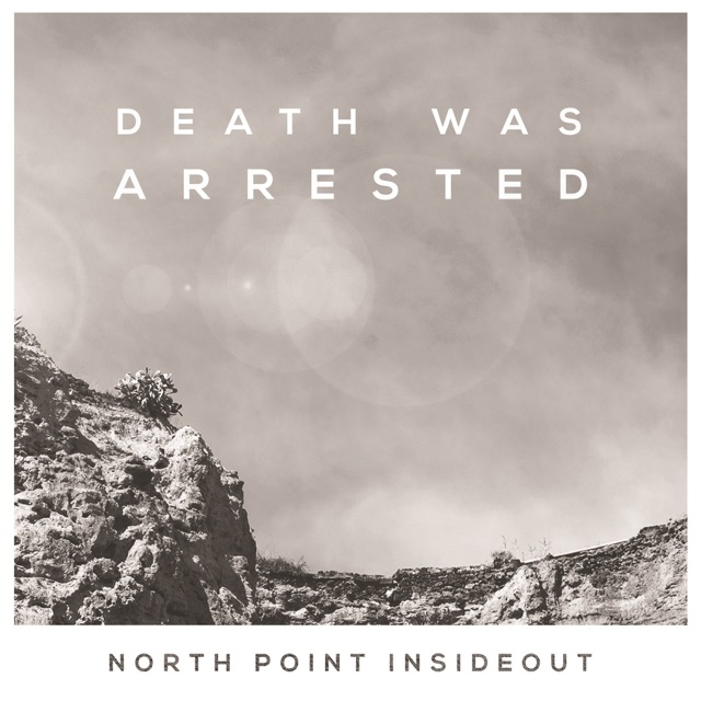North Point InsideOut - Death Was Arrested (feat. Seth Condrey)