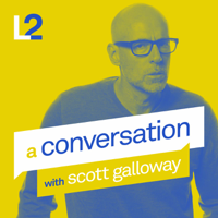A Conversation with Scott Galloway podcast
