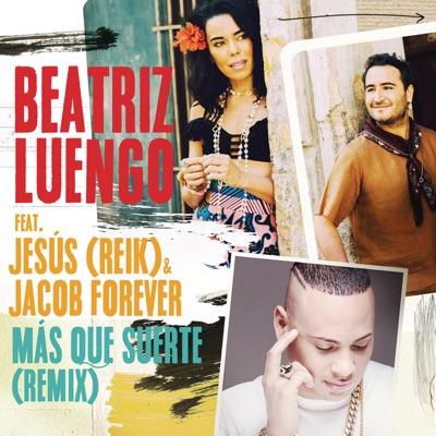 Más Que Suerte (Remix) [feat. Jesús Navarro & Jacob Forever] - Single - Beatriz Luengo