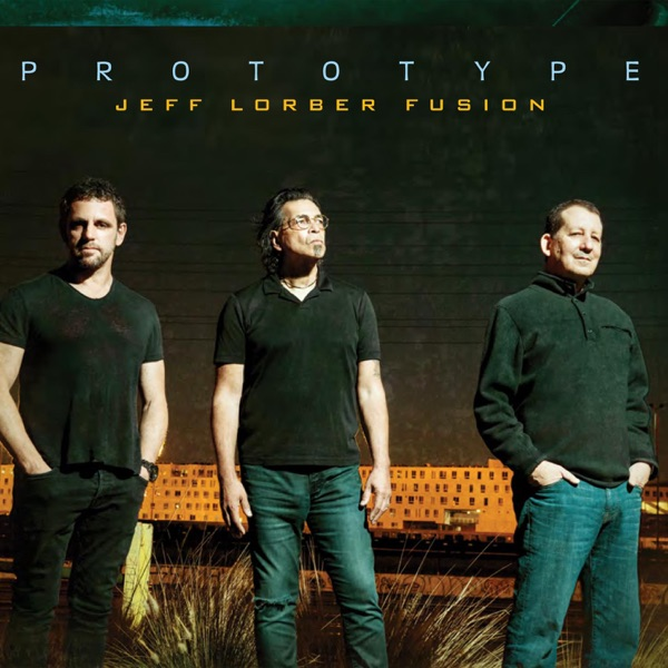 Prototype (2017) (Album) by Jeff Lorber Fusion