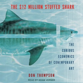 The $12 Million Stuffed Shark: The Curious Economics of Contemporary Art (Unabridged) - Don Thompson mp3 listen download