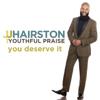 J.J. Hairston & Youthful Praise - You Deserve It (feat. Bishop Cortez Vaughn) artwork