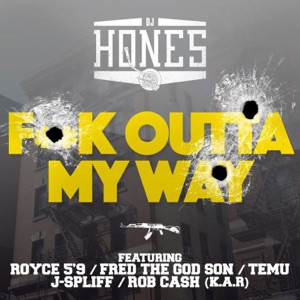 Fuck Outta My Way (feat. Royce 5-9 , Fred the Godson, Temu, J-Spliff & Rob Cash) - Single Mp3 Download