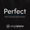 Sing2Piano - Perfect (Originally Performed By Ed Sheeran) [Piano Karaoke Version]