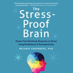 The Stress-Proof Brain: Master Your Emotional Response to Stress Using Mindfulness and Neuroplasticity (Unabridged)