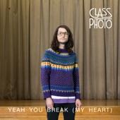 Class Photo - Yeah You Break (My Heart)
