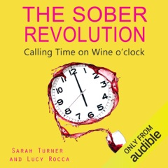 The Sober Revolution: Women Calling Time on Wine O'Clock, Addiction Recovery Series, Volume 1 (Unabridged)