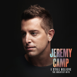Jeremy Camp - I Still Believe: The Greatest Hits