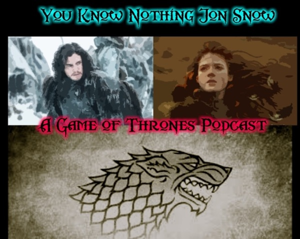 You Know Nothing Jon Snow: A Game of Thrones Podcast