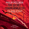 Philip Pullman - The Book of Dust: The Secret Commonwealth (Book of Dust, Volume 2) (Unabridged)  artwork
