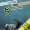 Wildlife Wars: The Life and Times of a Fish and Game Warden (Unabridged)