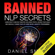 Daniel Smith - Banned NLP Secrets: Learn How to Gain Self Mastery, Influence People, Achieve Your Goals and Radically Change Your Life Using Neuro-Linguistic Programming (Unabridged)