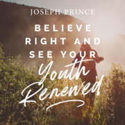Believe Right and See Your Youth Renewed - Joseph Prince - Joseph Prince