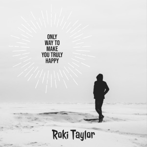 Roki Taylor - Only Way to Make You Truly Happy