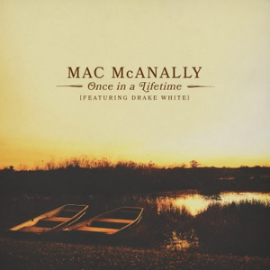 Mac McAnally - Once In a Lifetime feat. Drake White