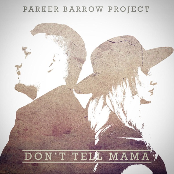 Parker Barrow Project - Don't Tell Mama - EP