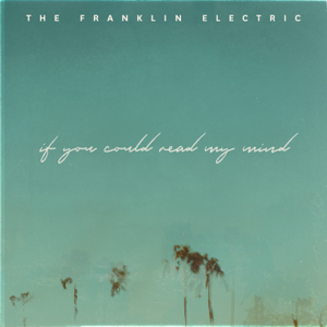 The Franklin Electric - If You Could Read My Mind