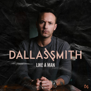 Dallas Smith - Like a Man