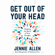 Get Out of Your Head: Stopping the Spiral of Toxic Thoughts (Unabridged)