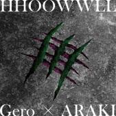 Gero×ARAKI - HHOOWWLL