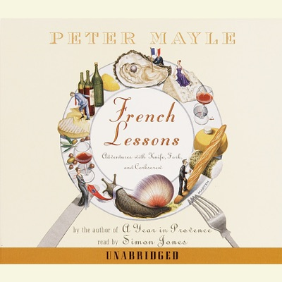 French Lessons: Adventures with Knife, Fork and Corkscrew (Unabridged)