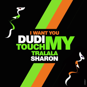 Dudi Sharon - I Want You Touch My Tralala