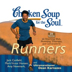 Chicken Soup for the Soul: Runners - 31 Stories on Starting Out, Running Therapy and Camaraderie (Unabridged)