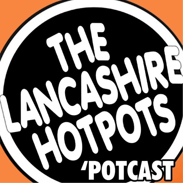 The Lancashire Hotpots June 2019 Potcast