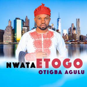Otigba Agulu - Nwata Etogo