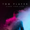 Tom Player - Close Your Eyes  artwork