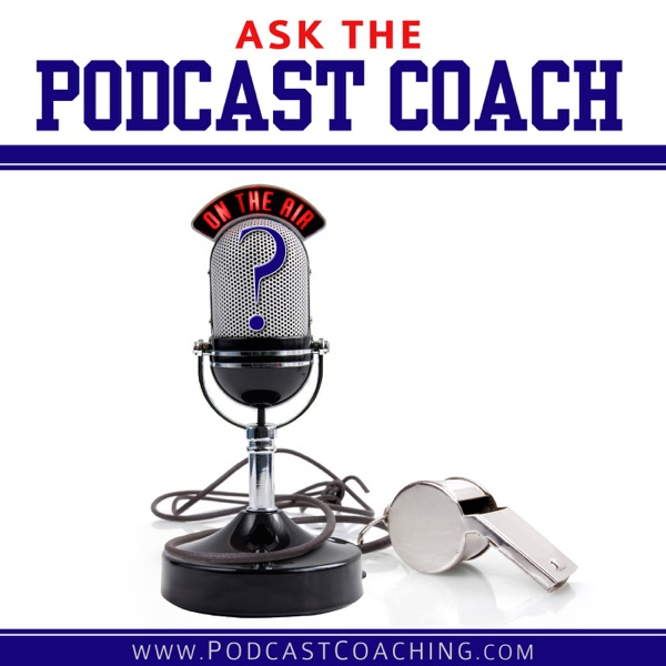 Ask the Podcast Coach - Podcast – Podtail