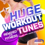 Huge Workout Tunes - Remixed For Fitness!