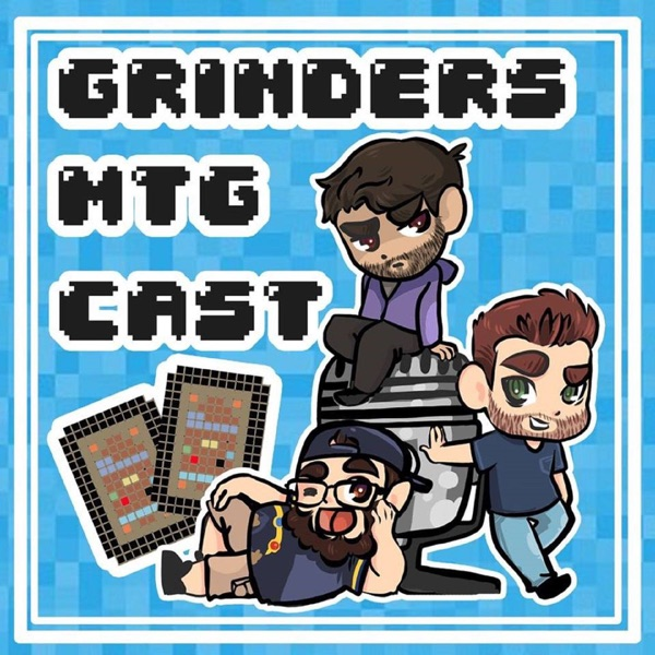 Grinders Cast MTG - Podcast – Podtail